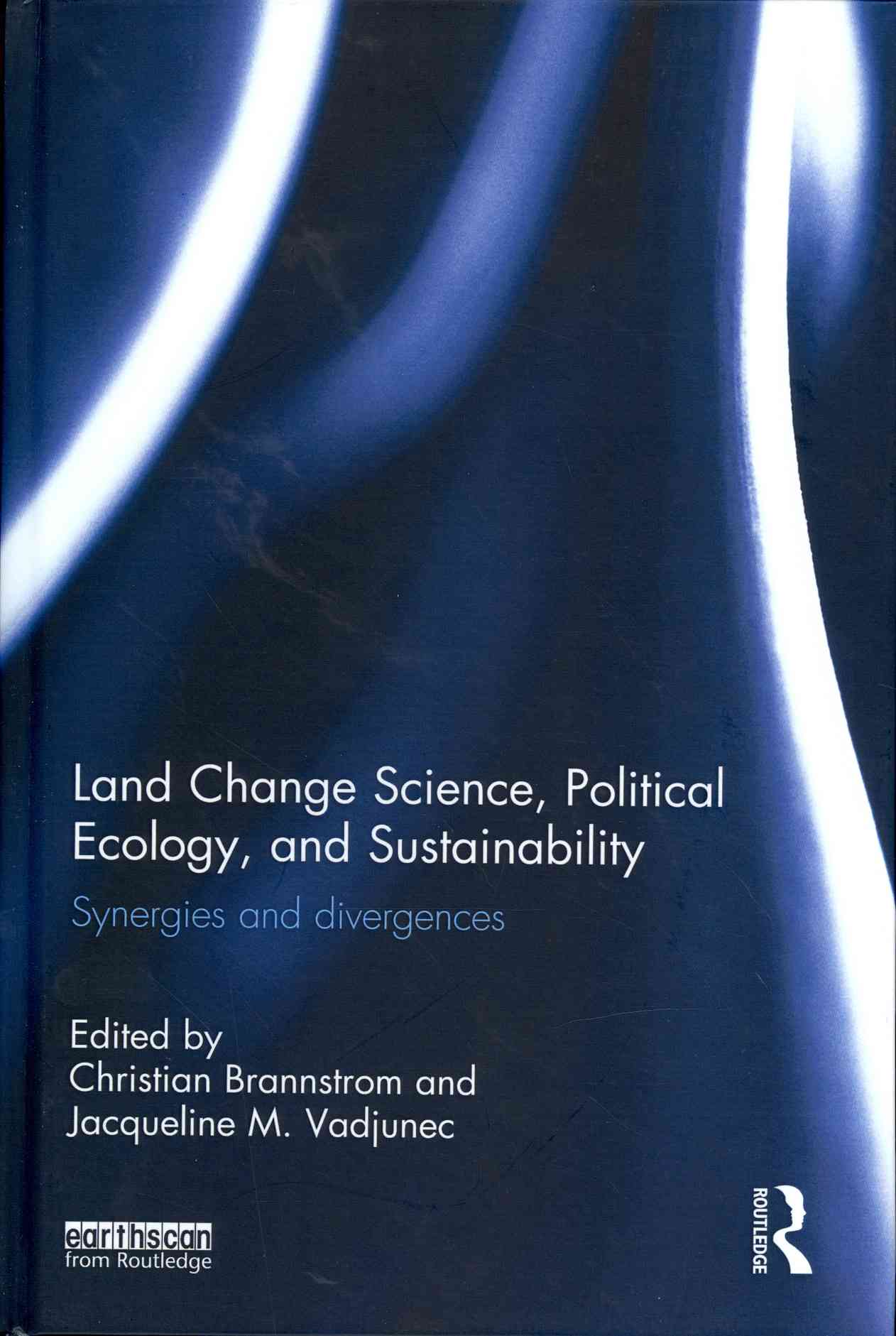 Land Change Science, Political Ecology and Sustainability By Brannstrom, Christian (EDT)/ Vadjunec, Jacqueline M. (EDT)