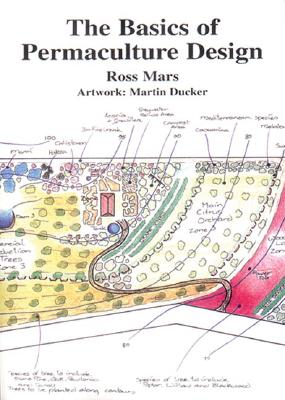 The Basics Of Permaculture Design By Mars, Ross/ Ducker, Martin (ILT)